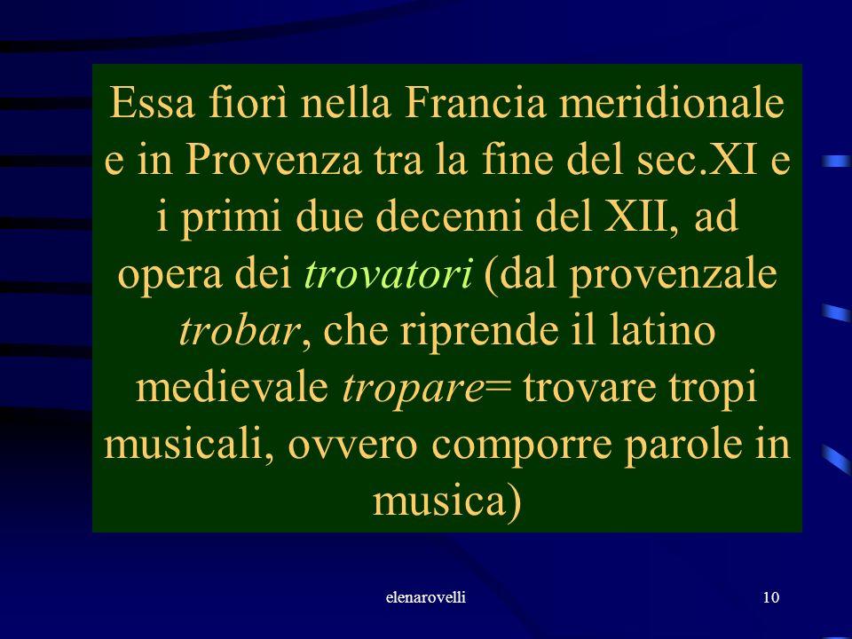 elenarovelli10 Essa fiorì nella Francia meridionale e in Provenza tra la fine del sec.XI e i primi due decenni del XII, ad opera dei trovatori (dal pr