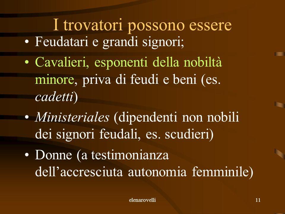 elenarovelli11 I trovatori possono essere Feudatari e grandi signori; Cavalieri, esponenti della nobiltà minore, priva di feudi e beni (es. cadetti) M