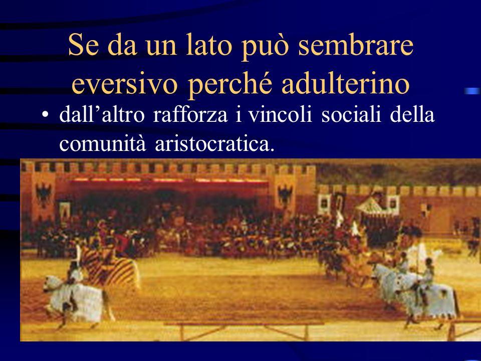 elenarovelli21 Se da un lato può sembrare eversivo perché adulterino dallaltro rafforza i vincoli sociali della comunità aristocratica.