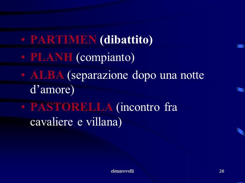 elenarovelli26 PARTIMEN (dibattito) PLANH (compianto) ALBA (separazione dopo una notte damore) PASTORELLA (incontro fra cavaliere e villana)