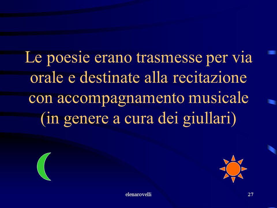 elenarovelli27 Le poesie erano trasmesse per via orale e destinate alla recitazione con accompagnamento musicale (in genere a cura dei giullari)