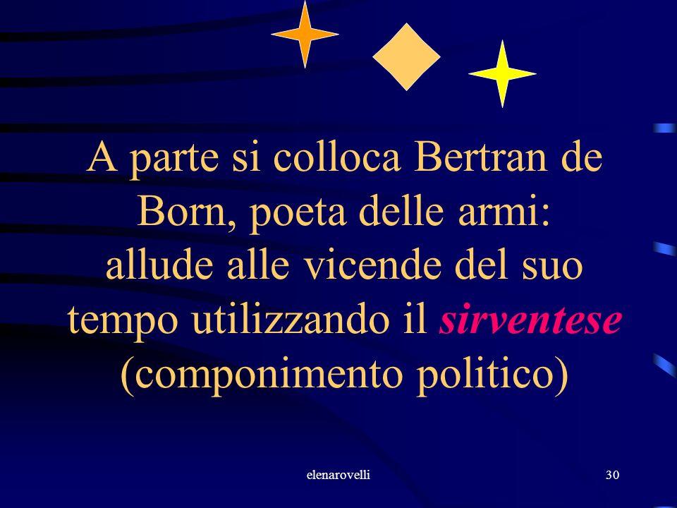 elenarovelli30 A parte si colloca Bertran de Born, poeta delle armi: allude alle vicende del suo tempo utilizzando il sirventese (componimento politic