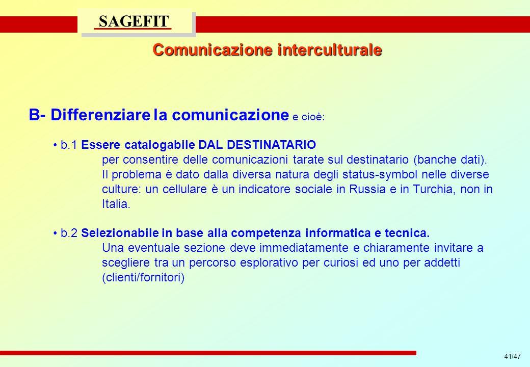 41/47 progetto di massima/esecutivo SAGEFIT Comunicazione interculturale B- Differenziare la comunicazione e cioè: b.1 Essere catalogabile DAL DESTINA