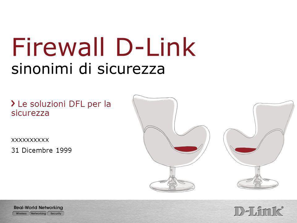 Firewall D-Link sinonimi di sicurezza Le soluzioni DFL per la sicurezza xxxxxxxxxx 31 Dicembre 1999