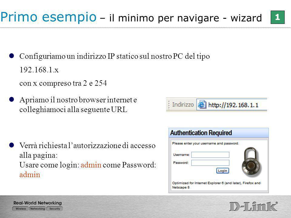 Configuriamo un indirizzo IP statico sul nostro PC del tipo 192.168.1.x con x compreso tra 2 e 254 Apriamo il nostro browser internet e colleghiamoci
