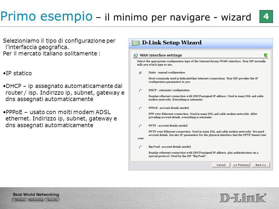 Selezioniamo il tipo di configurazione per linterfaccia geografica. Per il mercato italiano solitamente : IP statico DHCP – ip assegnato automaticamen