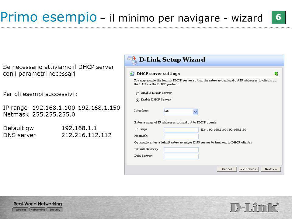 Se necessario attiviamo il DHCP server con i parametri necessari Per gli esempi successivi : IP range192.168.1.100-192.168.1.150 Netmask255.255.255.0