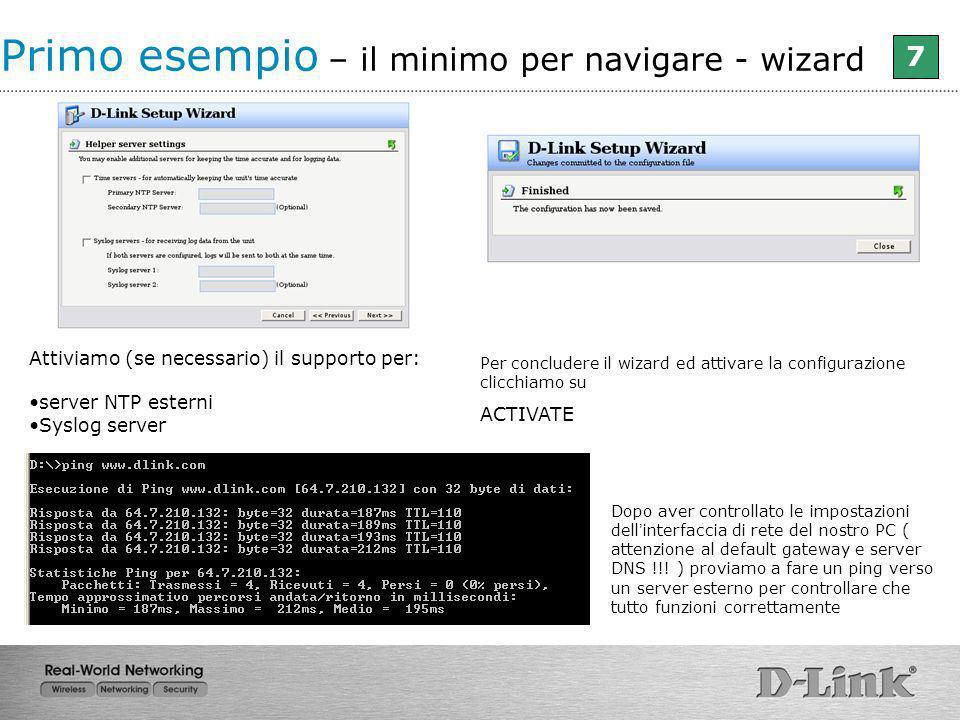 Attiviamo (se necessario) il supporto per: server NTP esterni Syslog server Per concludere il wizard ed attivare la configurazione clicchiamo su ACTIV
