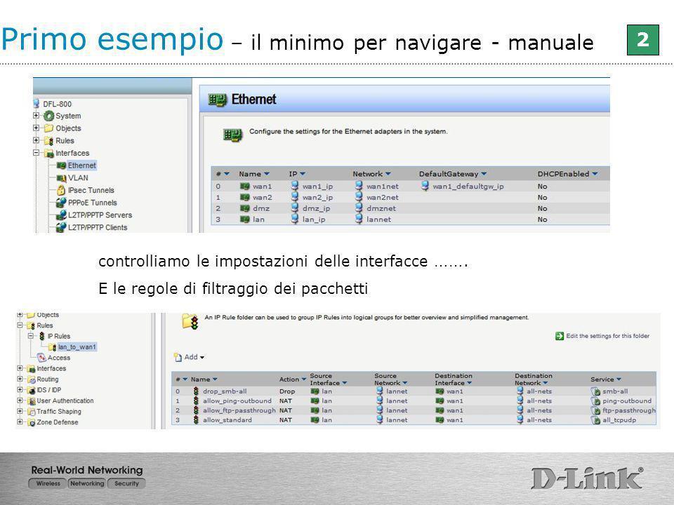 controlliamo le impostazioni delle interfacce ……. E le regole di filtraggio dei pacchetti Primo esempio – il minimo per navigare - manuale 2