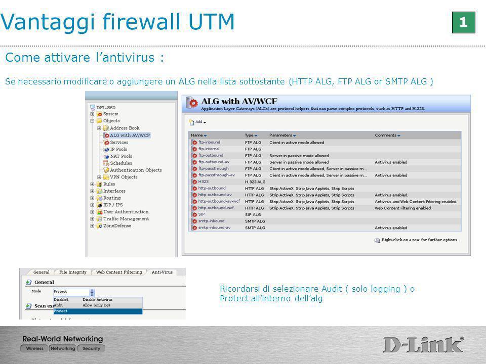 Vantaggi firewall UTM 1 Come attivare lantivirus : Se necessario modificare o aggiungere un ALG nella lista sottostante (HTTP ALG, FTP ALG or SMTP ALG