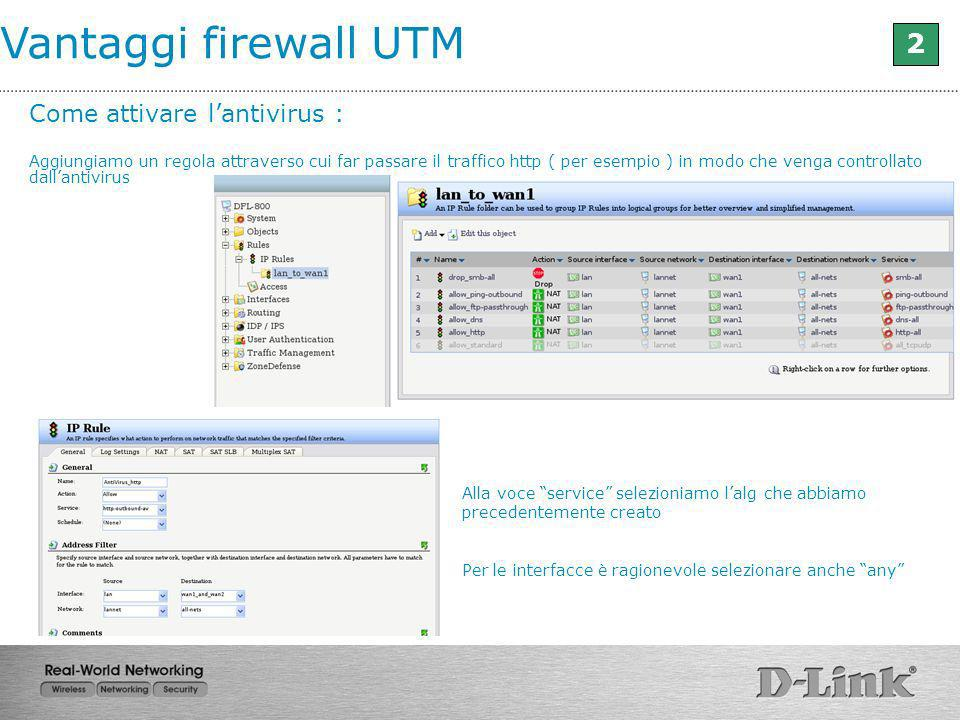 Vantaggi firewall UTM 2 Come attivare lantivirus : Aggiungiamo un regola attraverso cui far passare il traffico http ( per esempio ) in modo che venga