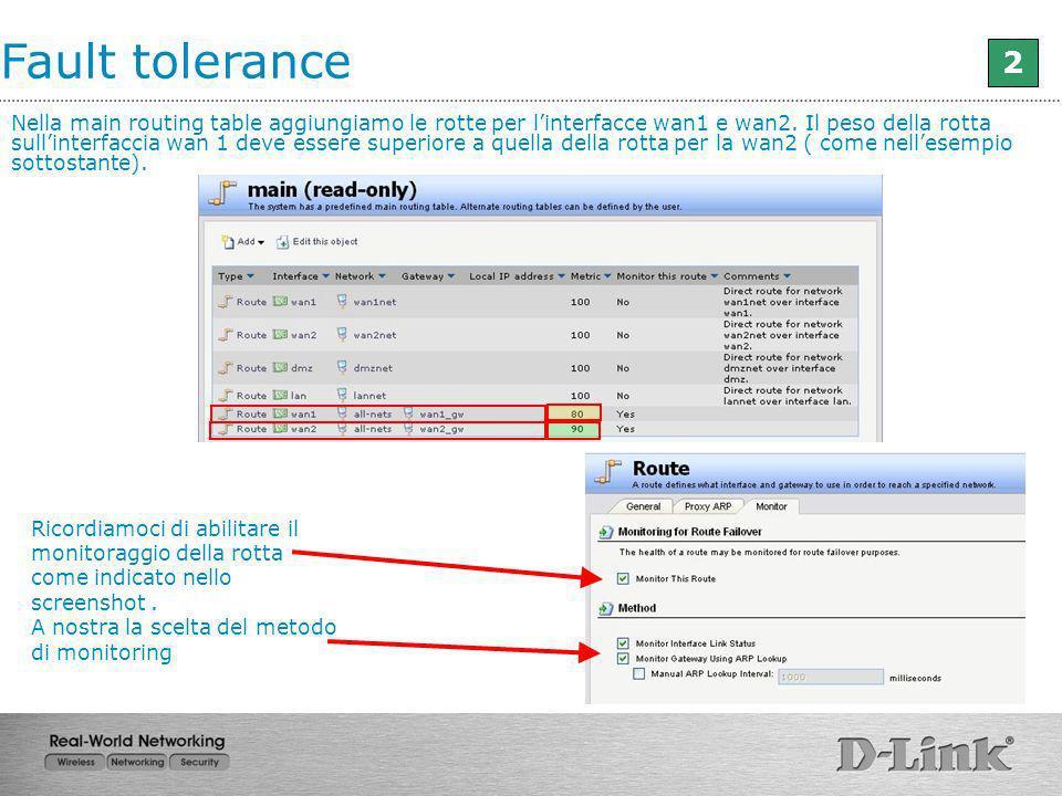 Fault tolerance 2 Nella main routing table aggiungiamo le rotte per linterfacce wan1 e wan2. Il peso della rotta sullinterfaccia wan 1 deve essere sup