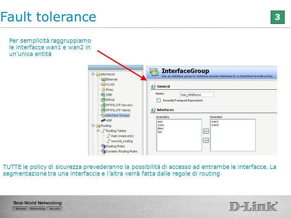 Fault tolerance 3 Per semplicità raggruppiamo le interfacce wan1 e wan2 in ununica entità TUTTE le policy di sicurezza prevederanno la possibilità di