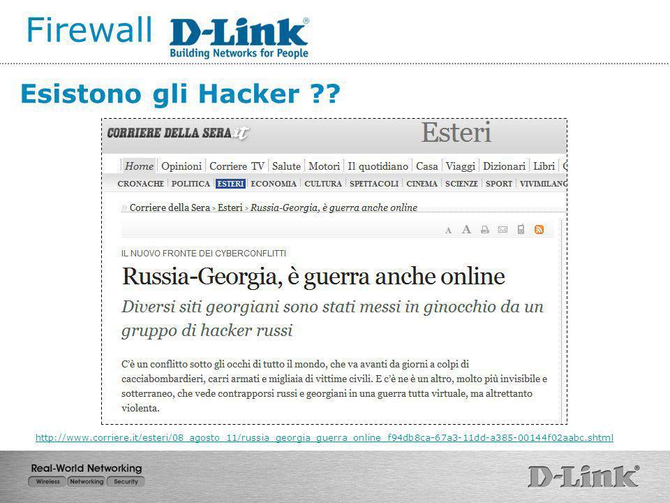 Firewall http://archiviostorico.corriere.it/2007/maggio/18/Mosca_attacco_informatico_all_Estonia_co_9_070518112.shtml Esistono gli Hacker ??