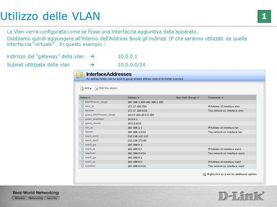 Utilizzo delle VLAN 1 La Vlan verrà configurata come se fosse una interfaccia aggiuntiva dellaapparato. Dobbiamo quindi aggiungere allinterno dellAddr