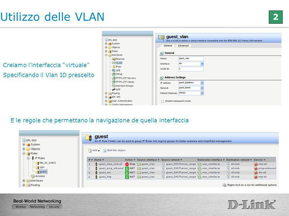 Utilizzo delle VLAN 2 Creiamo linterfaccia virtuale Specificando il Vlan ID prescelto E le regole che permettano la navigazione de quella interfaccia