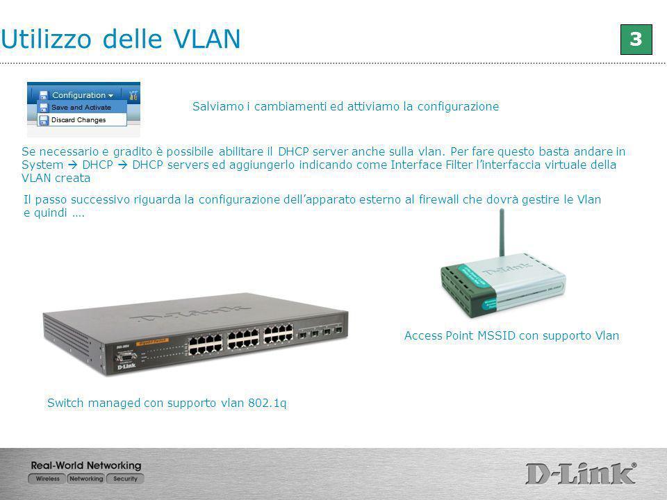 Utilizzo delle VLAN 3 Salviamo i cambiamenti ed attiviamo la configurazione Il passo successivo riguarda la configurazione dellapparato esterno al fir