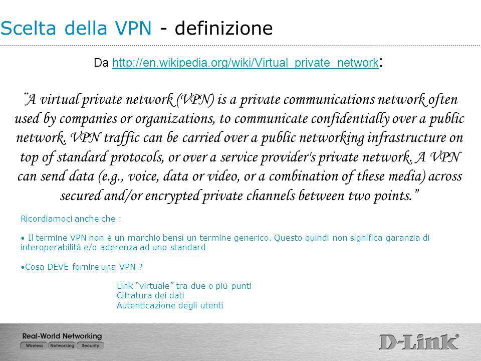 Scelta della VPN - definizione Da http://en.wikipedia.org/wiki/Virtual_private_network :http://en.wikipedia.org/wiki/Virtual_private_network A virtual
