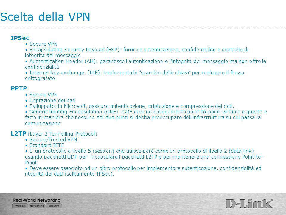 Scelta della VPN IPSec Secure VPN Encapsulating Security Payload (ESP): fornisce autenticazione, confidenzialit à e controllo di integrit à del messag