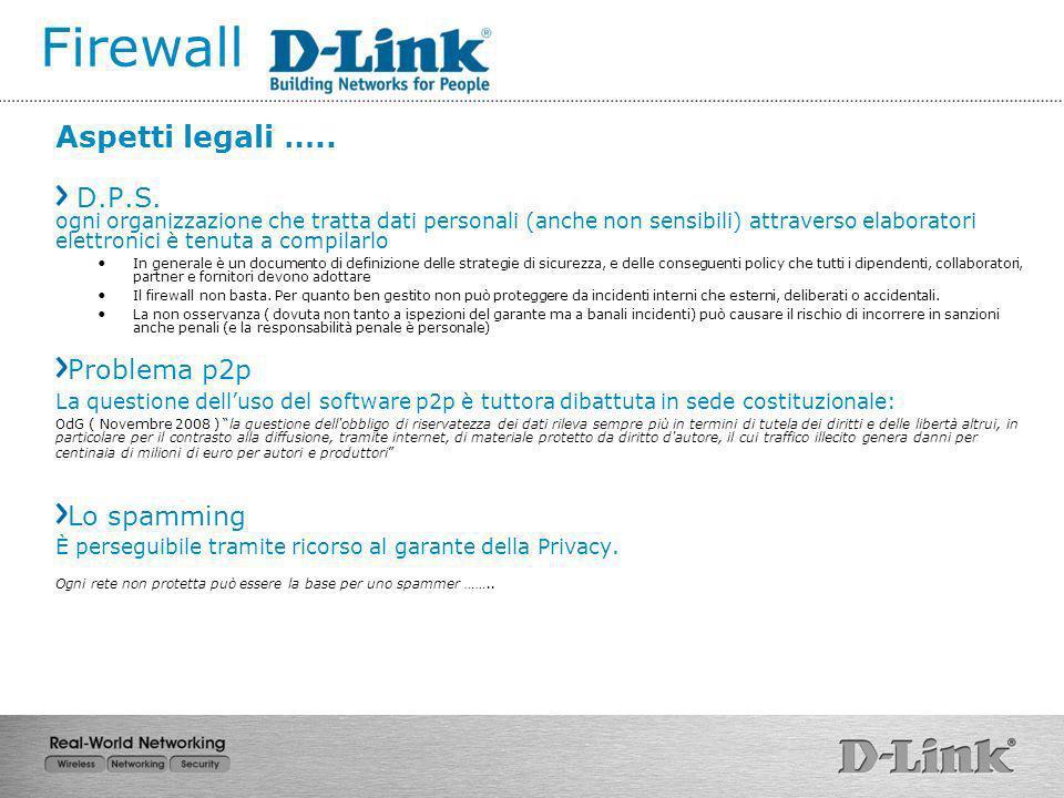 Firewall Aspetti legali ….. D.P.S. ogni organizzazione che tratta dati personali (anche non sensibili) attraverso elaboratori elettronici è tenuta a c