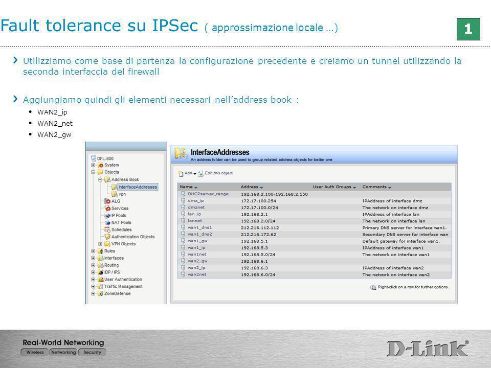 Fault tolerance su IPSec ( approssimazione locale …) Utilizziamo come base di partenza la configurazione precedente e creiamo un tunnel utilizzando la