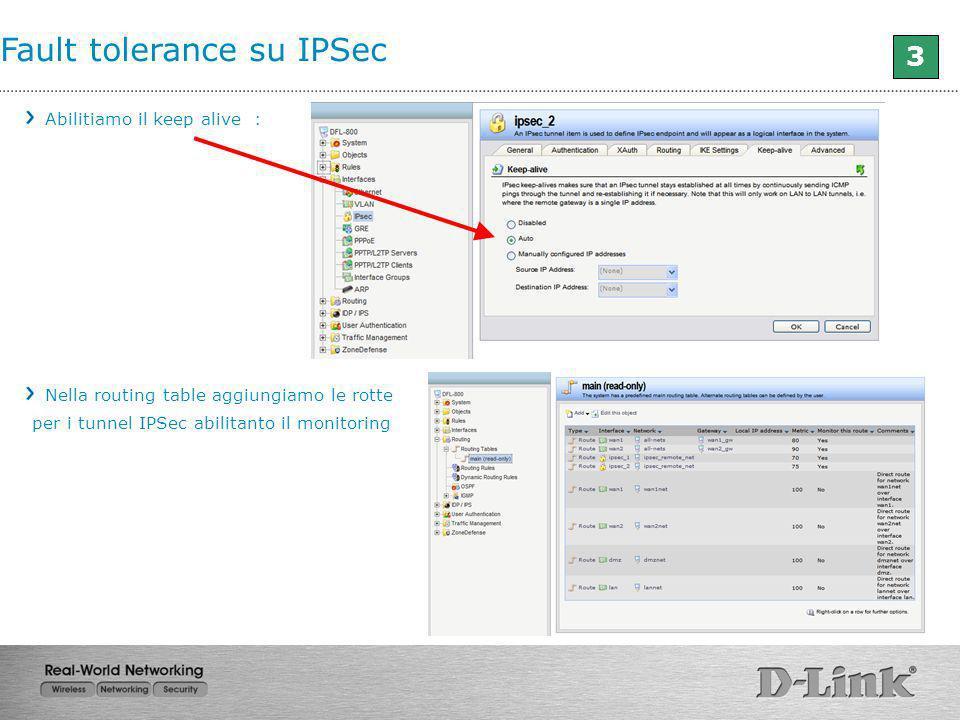Fault tolerance su IPSec Abilitiamo il keep alive : Nella routing table aggiungiamo le rotte per i tunnel IPSec abilitanto il monitoring 3