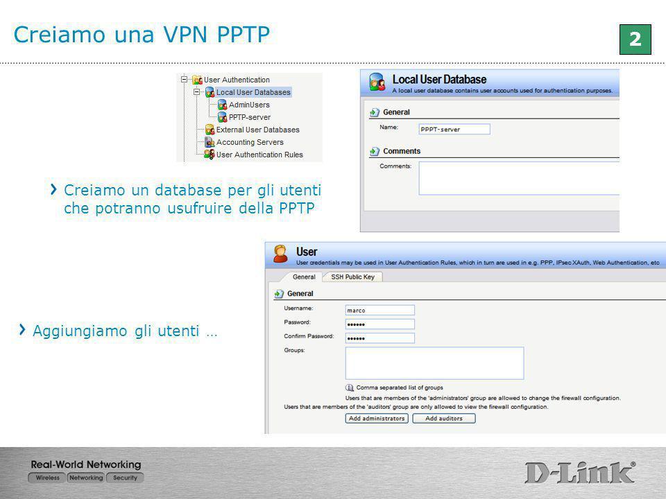 Creiamo una VPN PPTP 2 Creiamo un database per gli utenti che potranno usufruire della PPTP Aggiungiamo gli utenti …