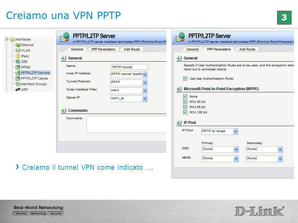 Creiamo una VPN PPTP 3 Creiamo il tunnel VPN come indicato ….