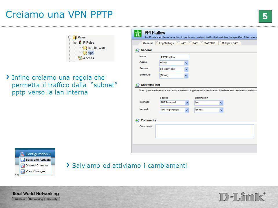 Creiamo una VPN PPTP 5 Infine creiamo una regola che permetta il traffico dalla subnet pptp verso la lan interna Salviamo ed attiviamo i cambiamenti