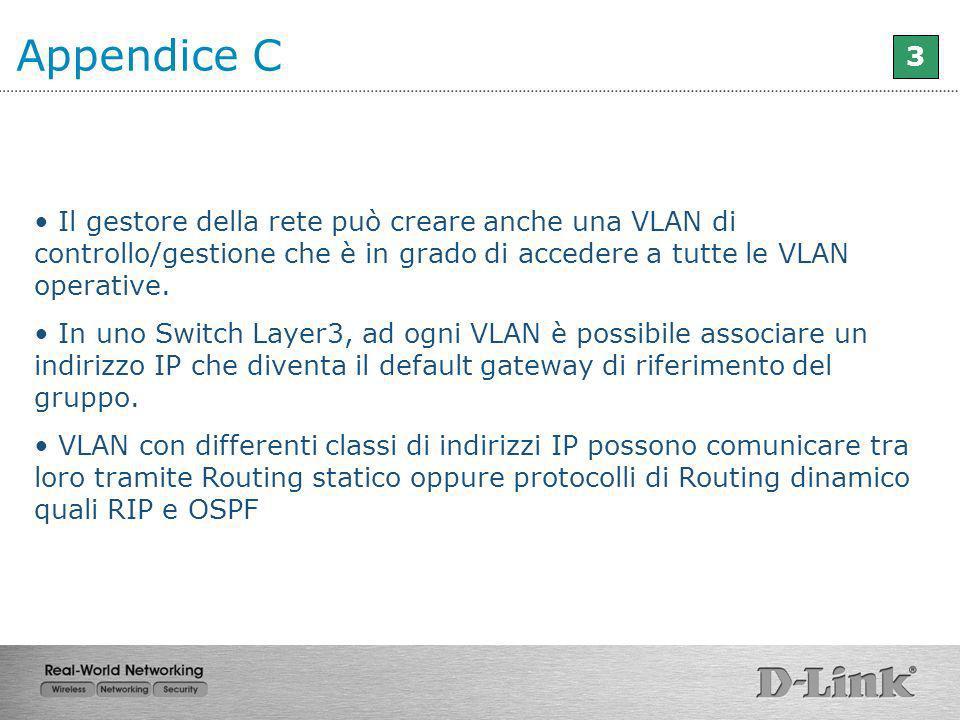 Il gestore della rete può creare anche una VLAN di controllo/gestione che è in grado di accedere a tutte le VLAN operative. In uno Switch Layer3, ad o