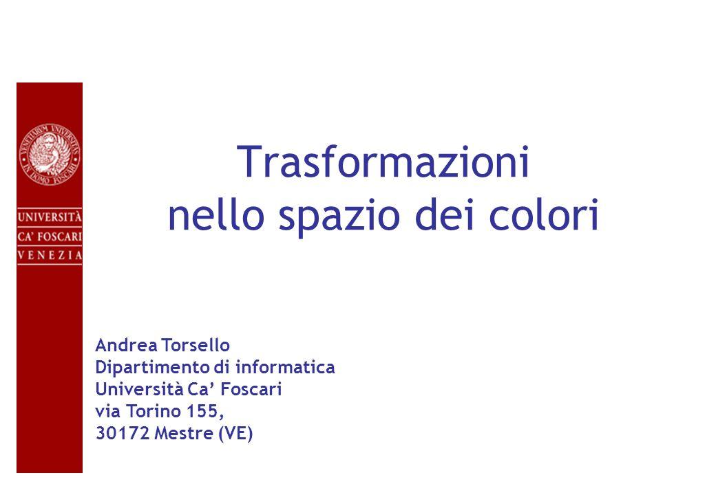 Trasformazioni nello spazio dei colori Andrea Torsello Dipartimento di informatica Università Ca Foscari via Torino 155, 30172 Mestre (VE)