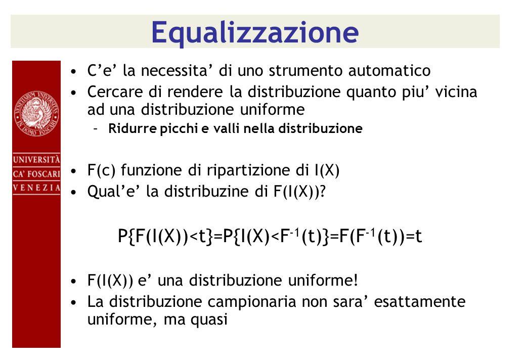 Equalizzazione Ce la necessita di uno strumento automatico Cercare di rendere la distribuzione quanto piu vicina ad una distribuzione uniforme –Ridurr