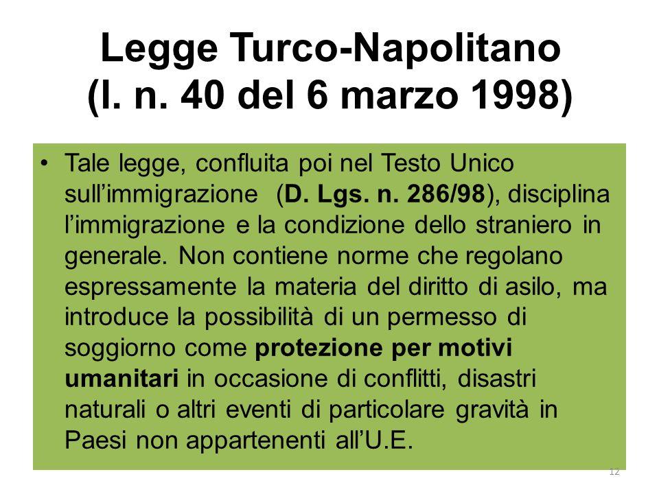 Legge Turco-Napolitano (l. n. 40 del 6 marzo 1998) Tale legge, confluita poi nel Testo Unico sullimmigrazione (D. Lgs. n. 286/98), disciplina limmigra