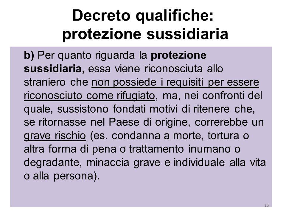 Decreto qualifiche: protezione sussidiaria b) Per quanto riguarda la protezione sussidiaria, essa viene riconosciuta allo straniero che non possiede i