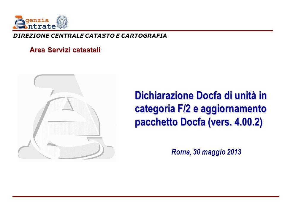 Area Servizi CatastaliRoma, 30 maggio 2013 1 Dichiarazione Docfa di unità in categoria F/2 e aggiornamento pacchetto Docfa (vers. 4.00.2) Roma, 30 mag