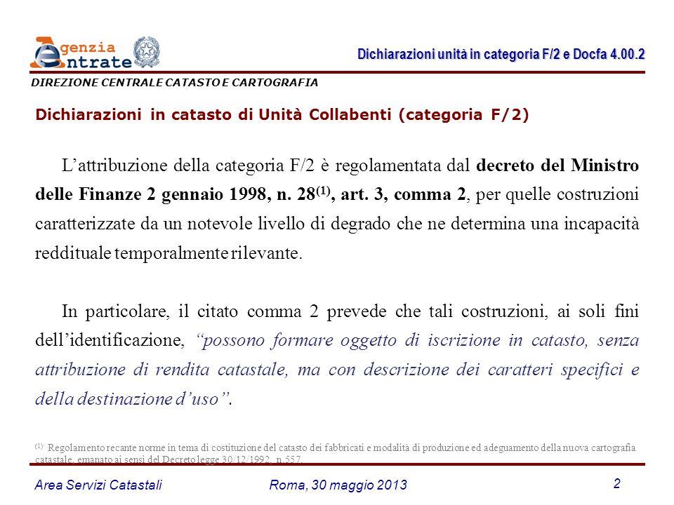 Area Servizi CatastaliRoma, 30 maggio 2013 2 Dichiarazioni in catasto di Unità Collabenti (categoria F/2) Lattribuzione della categoria F/2 è regolame