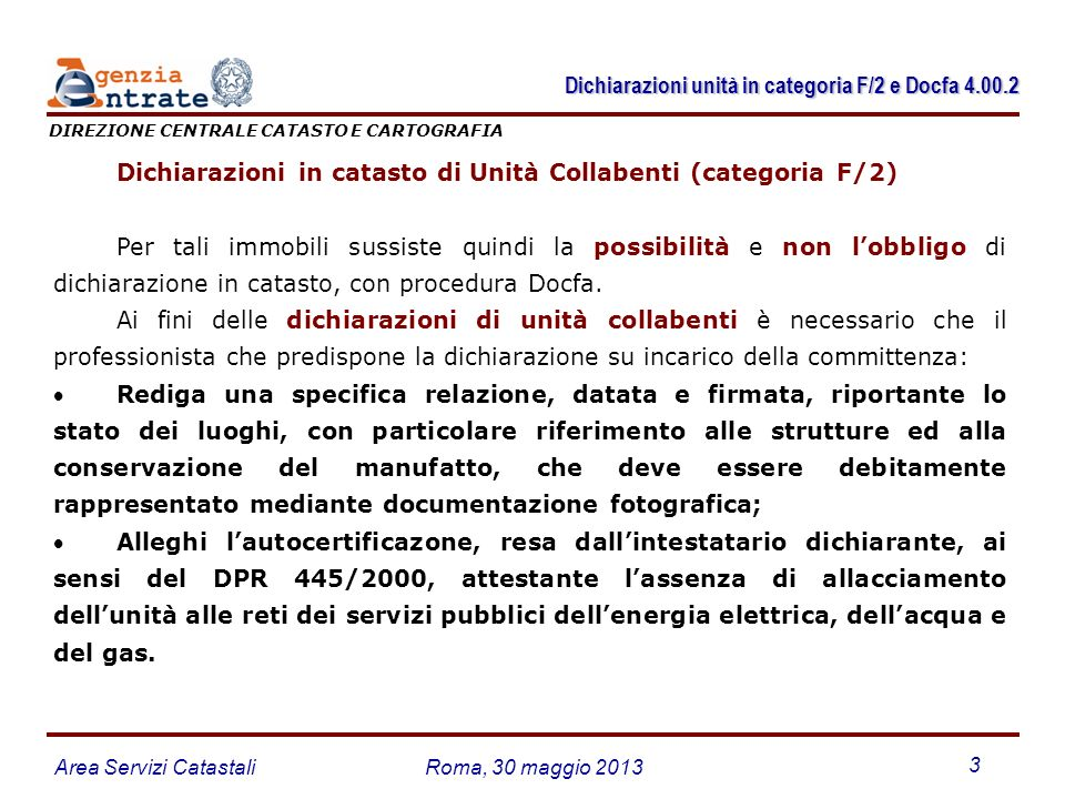 Area Servizi CatastaliRoma, 30 maggio 2013 3 Dichiarazioni in catasto di Unità Collabenti (categoria F/2) Per tali immobili sussiste quindi la possibi