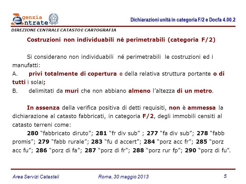 Area Servizi CatastaliRoma, 30 maggio 2013 5 Costruzioni non individuabili né perimetrabili (categoria F/2) Si considerano non individuabili né perime