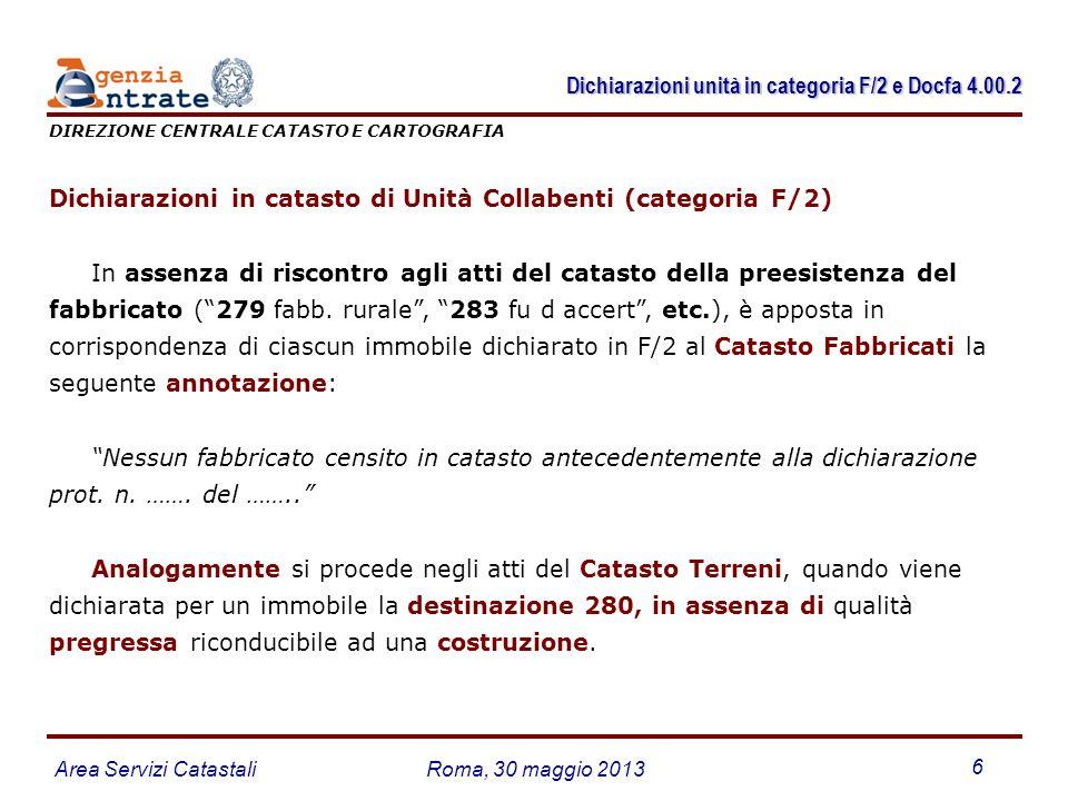 Area Servizi CatastaliRoma, 30 maggio 2013 6 Dichiarazioni in catasto di Unità Collabenti (categoria F/2) In assenza di riscontro agli atti del catast