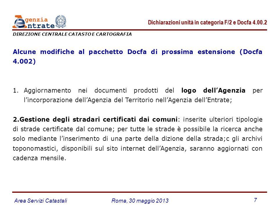 Area Servizi CatastaliRoma, 30 maggio 2013 7 Alcune modifiche al pacchetto Docfa di prossima estensione (Docfa 4.002) 1.Aggiornamento nei documenti pr