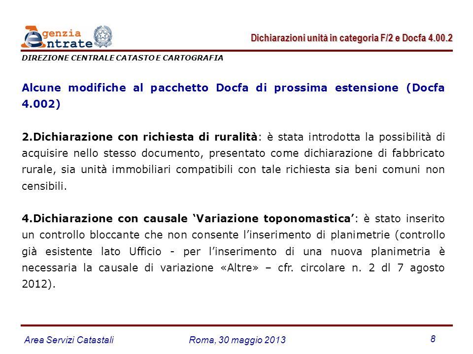 Area Servizi CatastaliRoma, 30 maggio 2013 8 Alcune modifiche al pacchetto Docfa di prossima estensione (Docfa 4.002) 2.Dichiarazione con richiesta di