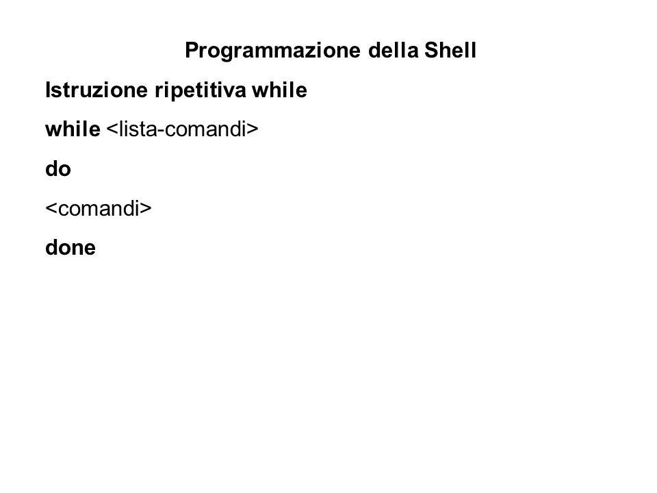 Programmazione della Shell Istruzione ripetitiva while while do done