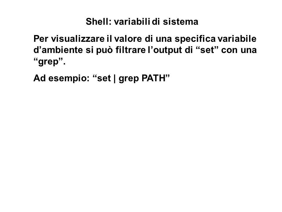Shell: variabili di sistema Per visualizzare il valore di una specifica variabile dambiente si può filtrare loutput di set con unagrep. Ad esempio: se