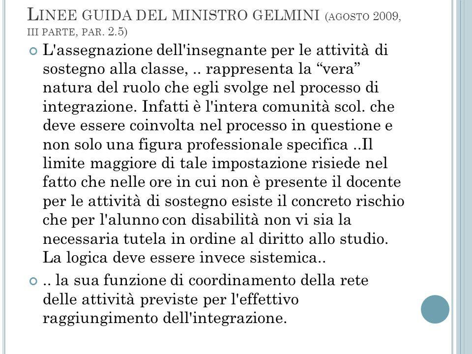 L INEE GUIDA DEL MINISTRO GELMINI ( AGOSTO 2009, III PARTE, PAR. 2.5) L'assegnazione dell'insegnante per le attività di sostegno alla classe,.. rappre