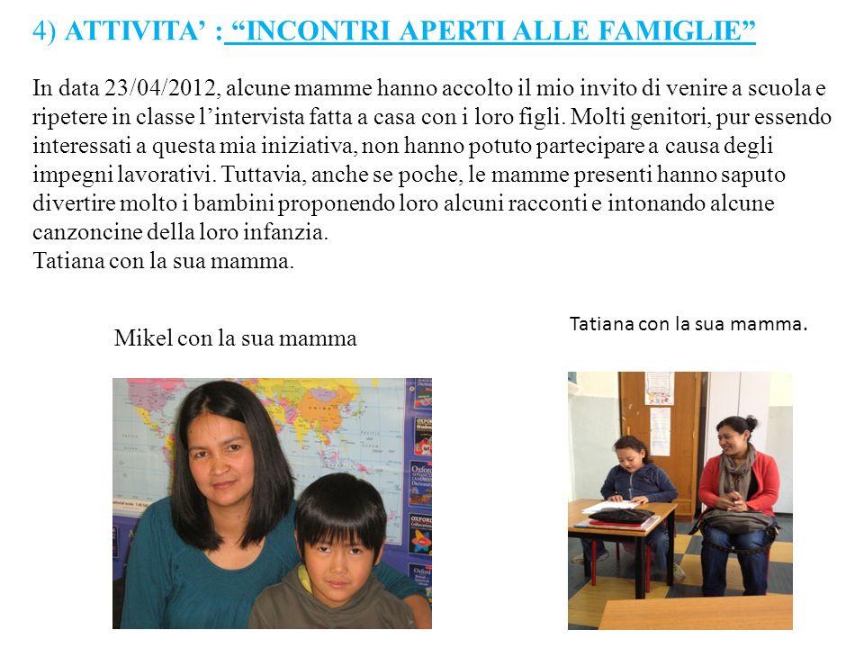 4) ATTIVITA : INCONTRI APERTI ALLE FAMIGLIE In data 23/04/2012, alcune mamme hanno accolto il mio invito di venire a scuola e ripetere in classe linte
