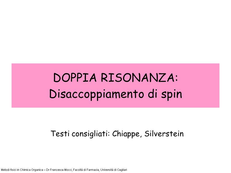 DOPPIA RISONANZA: Disaccoppiamento di spin Testi consigliati: Chiappe, Silverstein