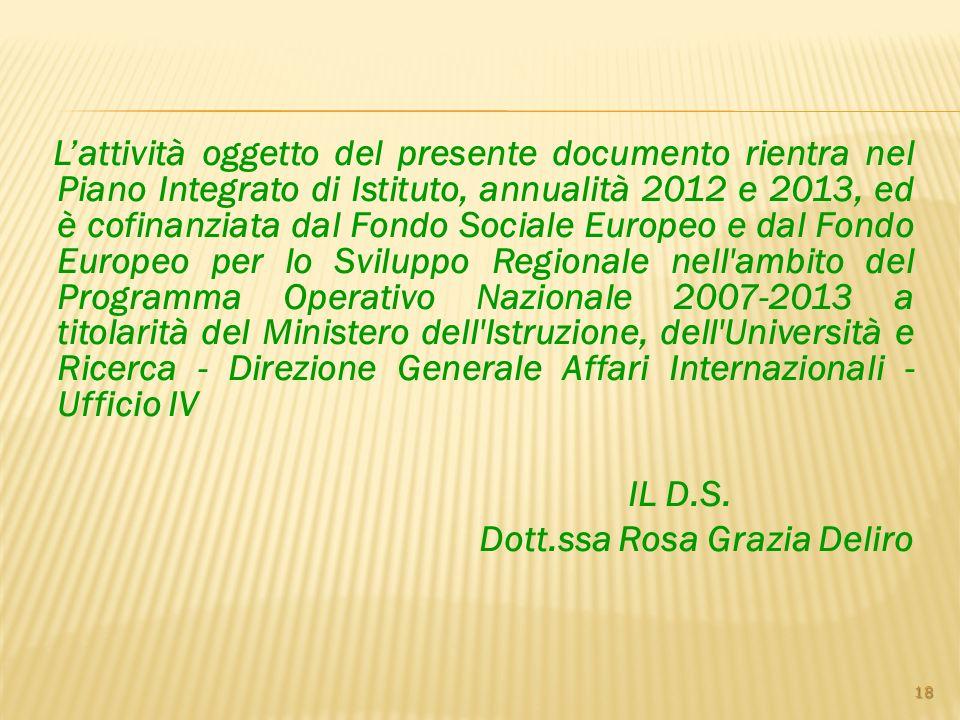 Lattività oggetto del presente documento rientra nel Piano Integrato di Istituto, annualità 2012 e 2013, ed è cofinanziata dal Fondo Sociale Europeo e