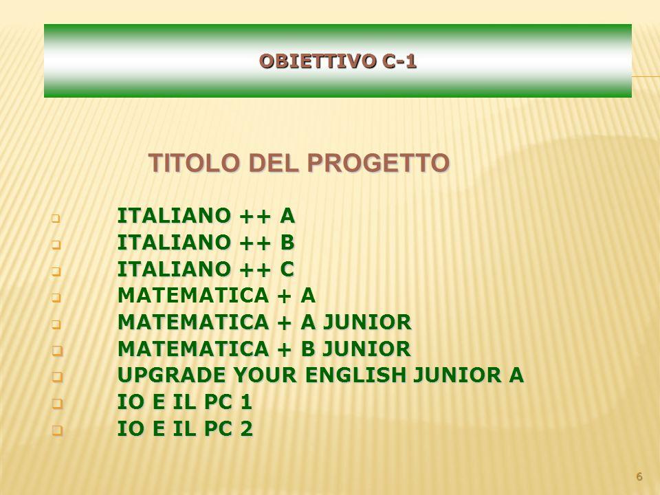TITOLO DEL PROGETTO ITALIANO ++ A ITALIANO ++ B ITALIANO ++ C MATEMATICA + A MATEMATICA + A JUNIOR MATEMATICA + B JUNIOR MATEMATICA + B JUNIOR UPGRADE