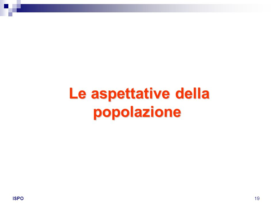 ISPO19 Le aspettative della popolazione Le aspettative della popolazione