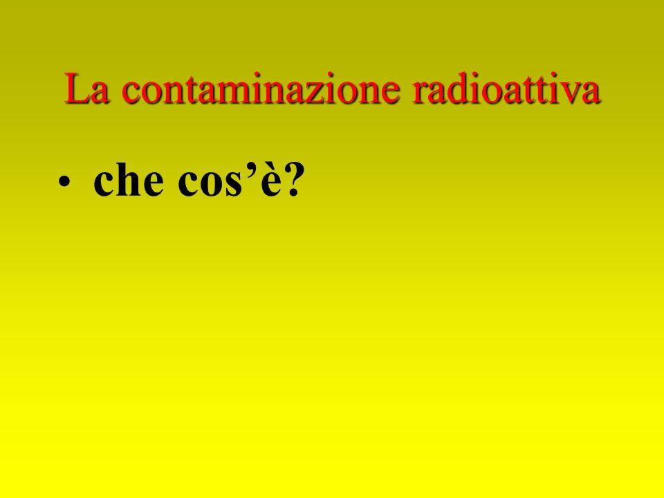 La contaminazione radioattiva che cosè?
